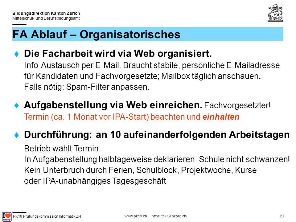 PK19 Prüfungskommission Informatik ZH www.pk19.ch https://pk19.pkorg.ch/ Bildungsdirektion Kanton Zürich Mittelschul- und Berufsbildungsamt 23 FA Ablauf – Organisatorisches Die Facharbeit wird via Web organisiert.