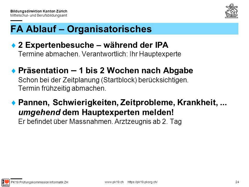PK19 Prüfungskommission Informatik ZH www.pk19.ch https://pk19.pkorg.ch/ Bildungsdirektion Kanton Zürich Mittelschul- und Berufsbildungsamt 24 FA Ablauf – Organisatorisches 2 Expertenbesuche – während der IPA Termine abmachen.