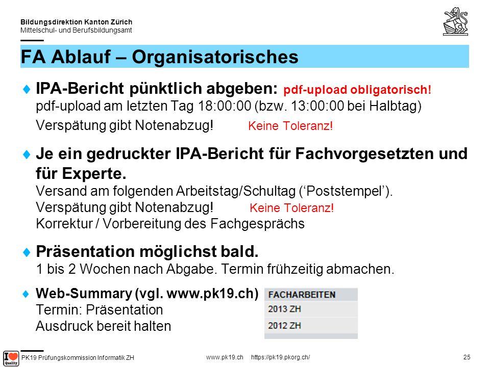 PK19 Prüfungskommission Informatik ZH www.pk19.ch https://pk19.pkorg.ch/ Bildungsdirektion Kanton Zürich Mittelschul- und Berufsbildungsamt 25 FA Ablauf – Organisatorisches IPA-Bericht pünktlich abgeben: pdf-upload obligatorisch.