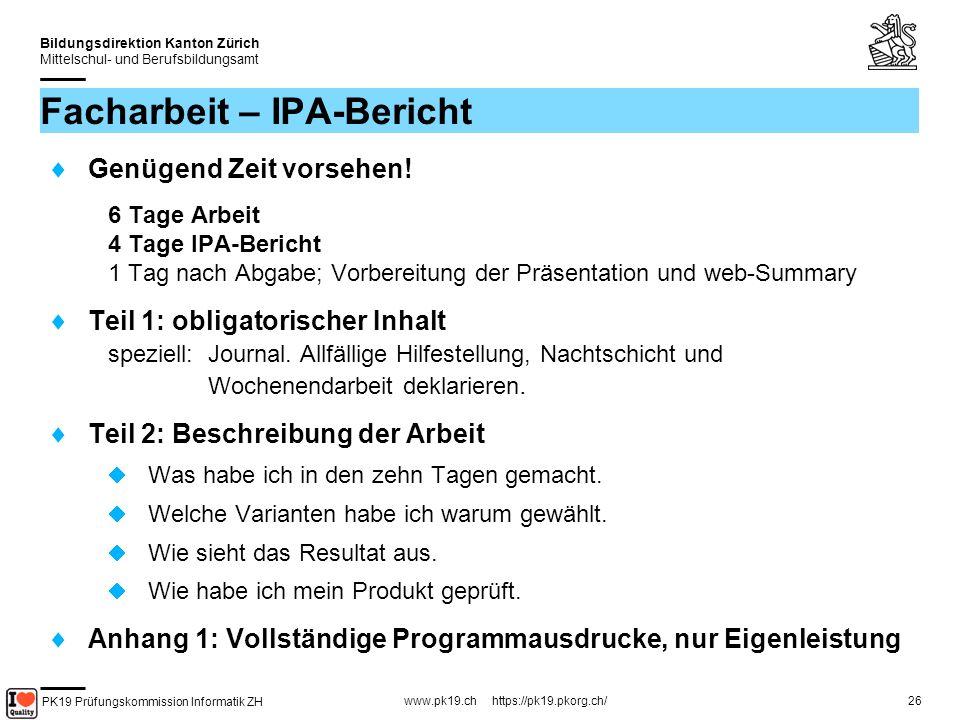 PK19 Prüfungskommission Informatik ZH www.pk19.ch https://pk19.pkorg.ch/ Bildungsdirektion Kanton Zürich Mittelschul- und Berufsbildungsamt 26 Facharbeit – IPA-Bericht Genügend Zeit vorsehen.