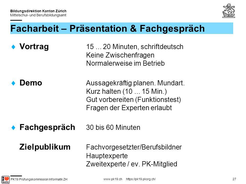 PK19 Prüfungskommission Informatik ZH www.pk19.ch https://pk19.pkorg.ch/ Bildungsdirektion Kanton Zürich Mittelschul- und Berufsbildungsamt 27 Facharbeit – Präsentation & Fachgespräch Vortrag 15...
