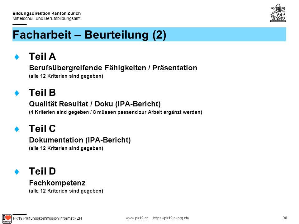 PK19 Prüfungskommission Informatik ZH www.pk19.ch https://pk19.pkorg.ch/ Bildungsdirektion Kanton Zürich Mittelschul- und Berufsbildungsamt 36 Facharbeit – Beurteilung (2) Teil A Berufsübergreifende Fähigkeiten / Präsentation (alle 12 Kriterien sind gegeben) Teil B Qualität Resultat / Doku (IPA-Bericht) (4 Kriterien sind gegeben / 8 müssen passend zur Arbeit ergänzt werden) Teil C Dokumentation (IPA-Bericht) (alle 12 Kriterien sind gegeben) Teil D Fachkompetenz (alle 12 Kriterien sind gegeben)