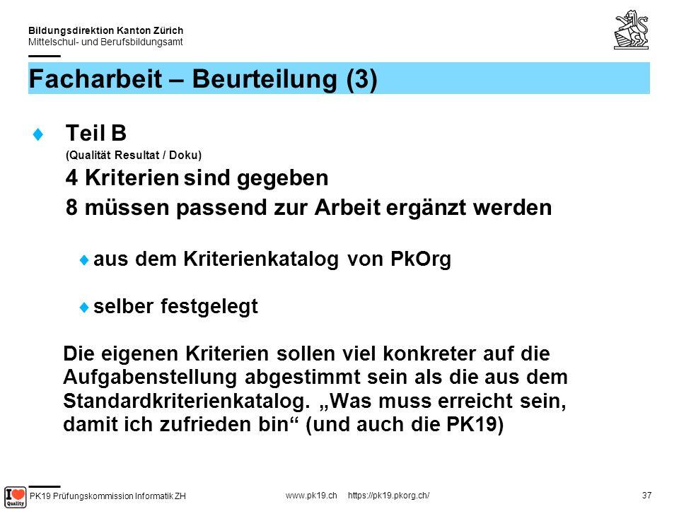 PK19 Prüfungskommission Informatik ZH www.pk19.ch https://pk19.pkorg.ch/ Bildungsdirektion Kanton Zürich Mittelschul- und Berufsbildungsamt 37 Facharbeit – Beurteilung (3) Teil B (Qualität Resultat / Doku) 4 Kriterien sind gegeben 8 müssen passend zur Arbeit ergänzt werden aus dem Kriterienkatalog von PkOrg selber festgelegt Die eigenen Kriterien sollen viel konkreter auf die Aufgabenstellung abgestimmt sein als die aus dem Standardkriterienkatalog.