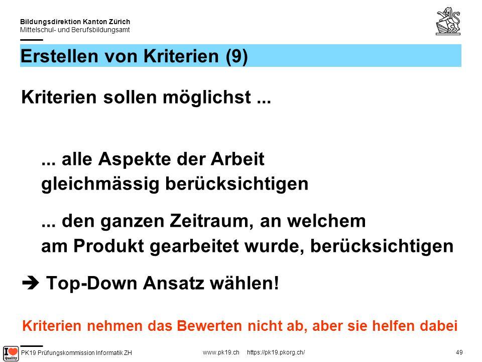 PK19 Prüfungskommission Informatik ZH www.pk19.ch https://pk19.pkorg.ch/ Bildungsdirektion Kanton Zürich Mittelschul- und Berufsbildungsamt 49 Erstellen von Kriterien (9) Kriterien sollen möglichst......