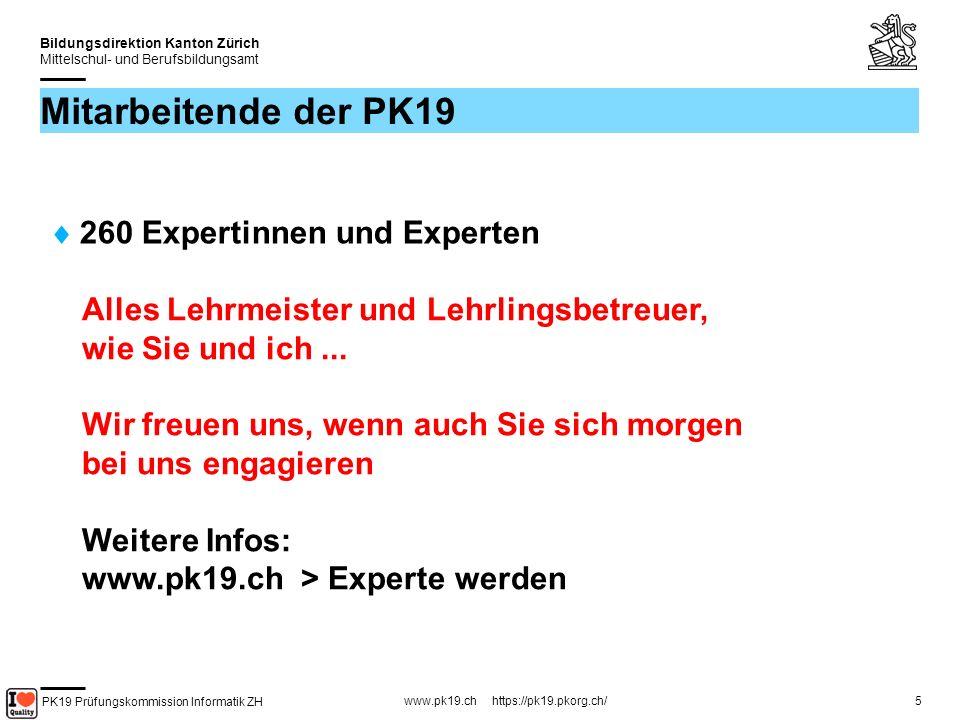PK19 Prüfungskommission Informatik ZH www.pk19.ch https://pk19.pkorg.ch/ Bildungsdirektion Kanton Zürich Mittelschul- und Berufsbildungsamt 5 Mitarbeitende der PK19 260 Expertinnen und Experten Alles Lehrmeister und Lehrlingsbetreuer, wie Sie und ich...