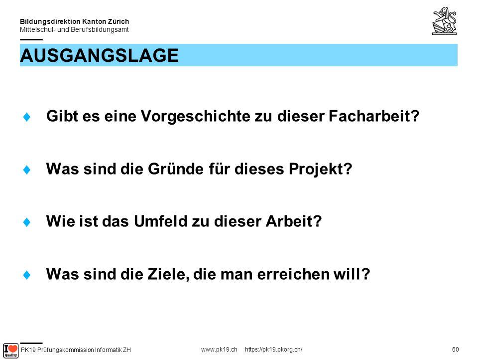 PK19 Prüfungskommission Informatik ZH www.pk19.ch https://pk19.pkorg.ch/ Bildungsdirektion Kanton Zürich Mittelschul- und Berufsbildungsamt 60 AUSGANGSLAGE Gibt es eine Vorgeschichte zu dieser Facharbeit.