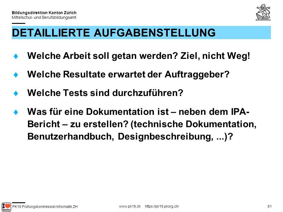 PK19 Prüfungskommission Informatik ZH www.pk19.ch https://pk19.pkorg.ch/ Bildungsdirektion Kanton Zürich Mittelschul- und Berufsbildungsamt 61 DETAILLIERTE AUFGABENSTELLUNG Welche Arbeit soll getan werden.