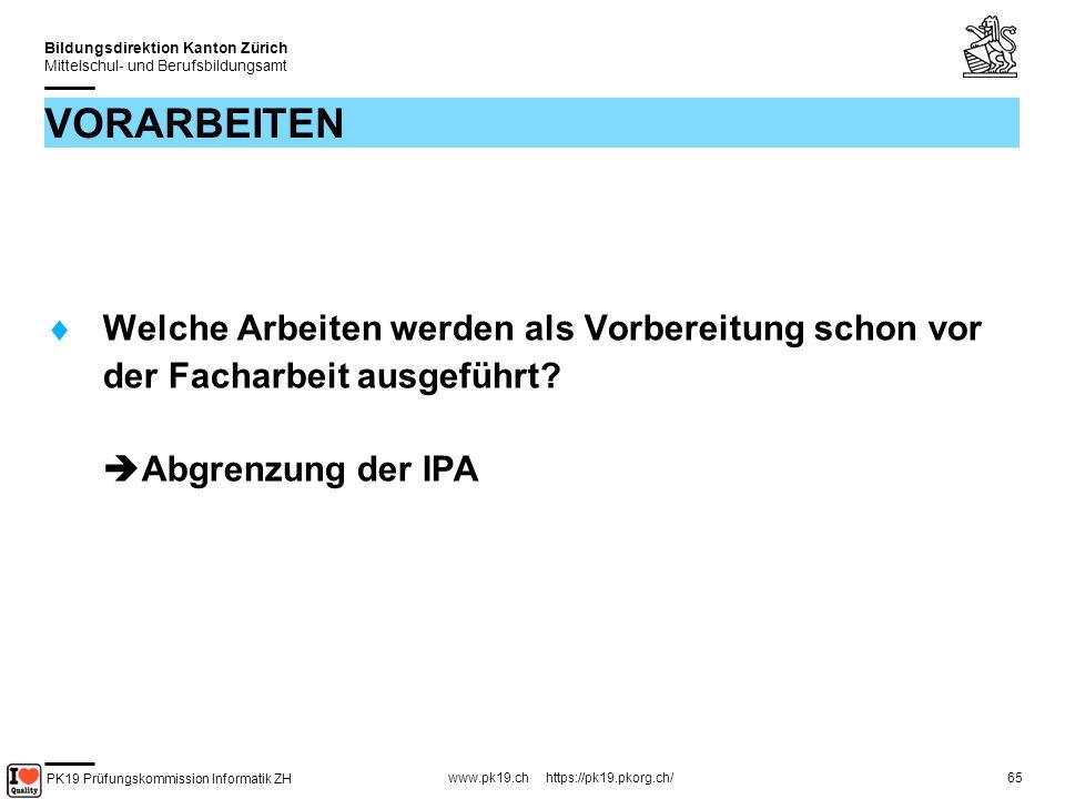 PK19 Prüfungskommission Informatik ZH www.pk19.ch https://pk19.pkorg.ch/ Bildungsdirektion Kanton Zürich Mittelschul- und Berufsbildungsamt 65 VORARBEITEN Welche Arbeiten werden als Vorbereitung schon vor der Facharbeit ausgeführt.