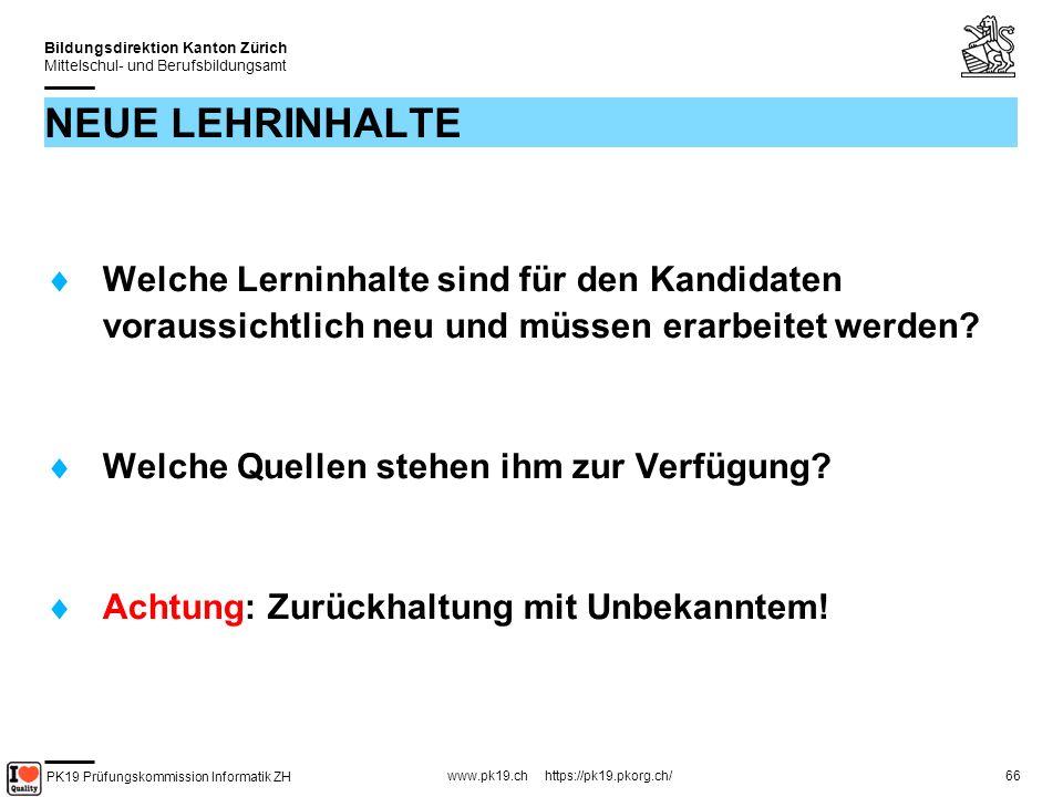 PK19 Prüfungskommission Informatik ZH www.pk19.ch https://pk19.pkorg.ch/ Bildungsdirektion Kanton Zürich Mittelschul- und Berufsbildungsamt 66 NEUE LEHRINHALTE Welche Lerninhalte sind für den Kandidaten voraussichtlich neu und müssen erarbeitet werden.