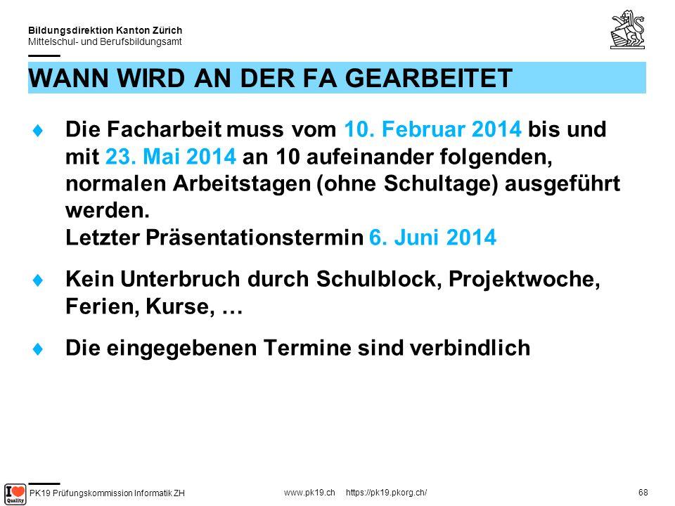 PK19 Prüfungskommission Informatik ZH www.pk19.ch https://pk19.pkorg.ch/ Bildungsdirektion Kanton Zürich Mittelschul- und Berufsbildungsamt 68 WANN WIRD AN DER FA GEARBEITET Die Facharbeit muss vom 10.