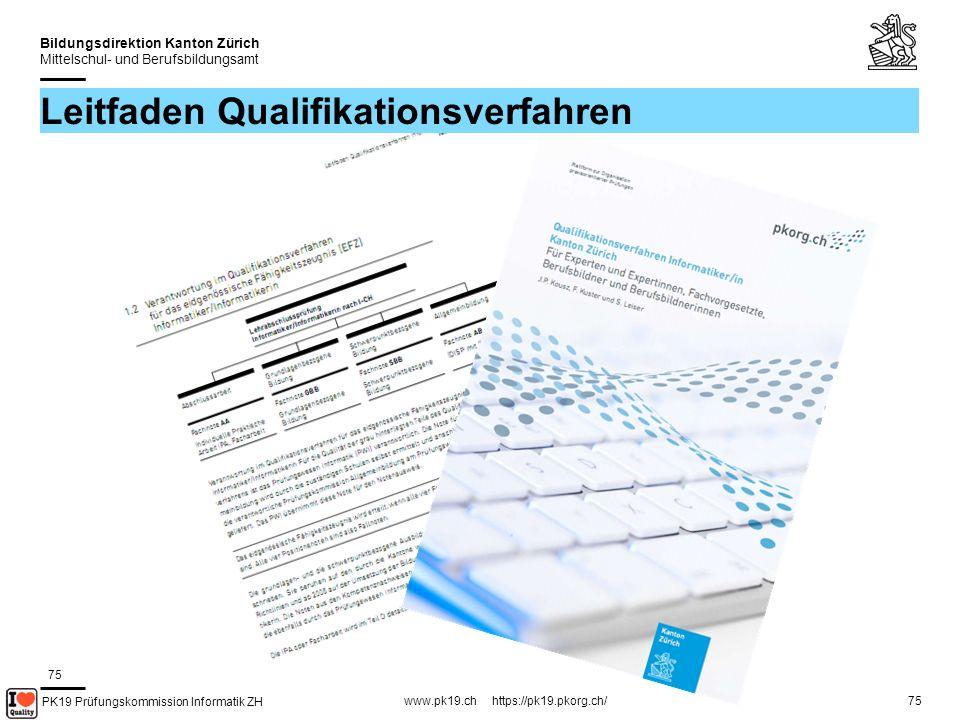 PK19 Prüfungskommission Informatik ZH www.pk19.ch https://pk19.pkorg.ch/ Bildungsdirektion Kanton Zürich Mittelschul- und Berufsbildungsamt 75 Leitfaden Qualifikationsverfahren