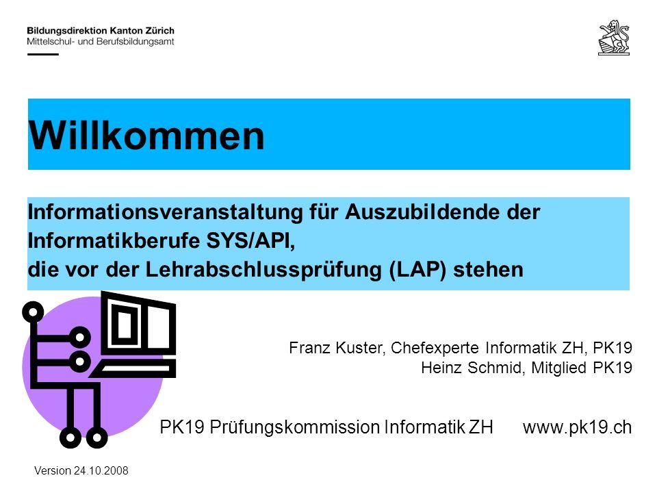 PK19 Prüfungskommission Informatik ZHwww.pk19.ch Informationsveranstaltung für Auszubildende der Informatikberufe SYS/API, die vor der Lehrabschlusspr