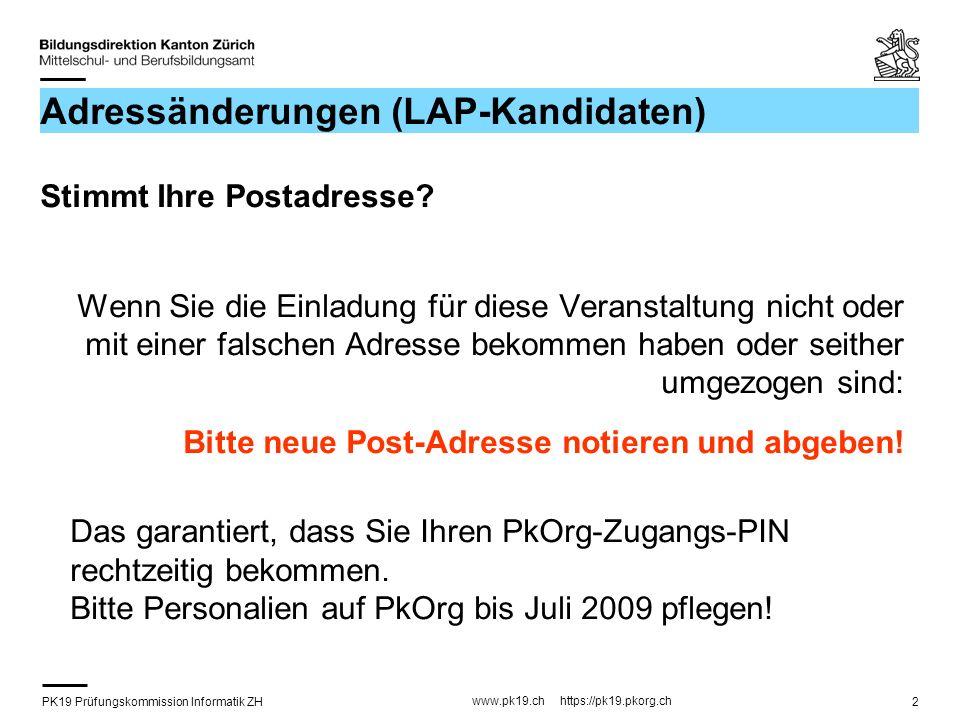 PK19 Prüfungskommission Informatik ZH www.pk19.ch https://pk19.pkorg.ch 2 Adressänderungen (LAP-Kandidaten) Stimmt Ihre Postadresse? Wenn Sie die Einl