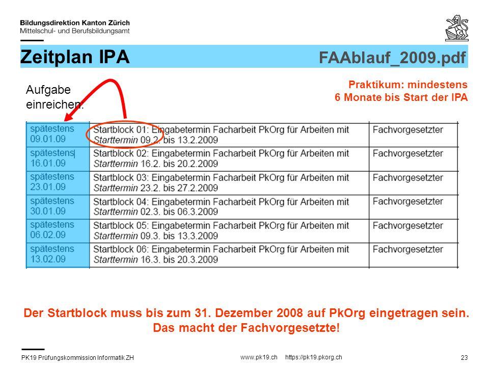PK19 Prüfungskommission Informatik ZH www.pk19.ch https://pk19.pkorg.ch 23 Zeitplan IPA FAAblauf_2009.pdf Praktikum: mindestens 6 Monate bis Start der