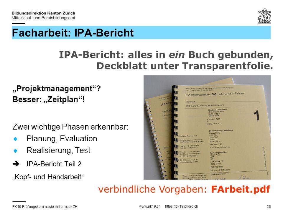 PK19 Prüfungskommission Informatik ZH www.pk19.ch https://pk19.pkorg.ch 26 Facharbeit: IPA-Bericht Projektmanagement? Besser: Zeitplan! Zwei wichtige