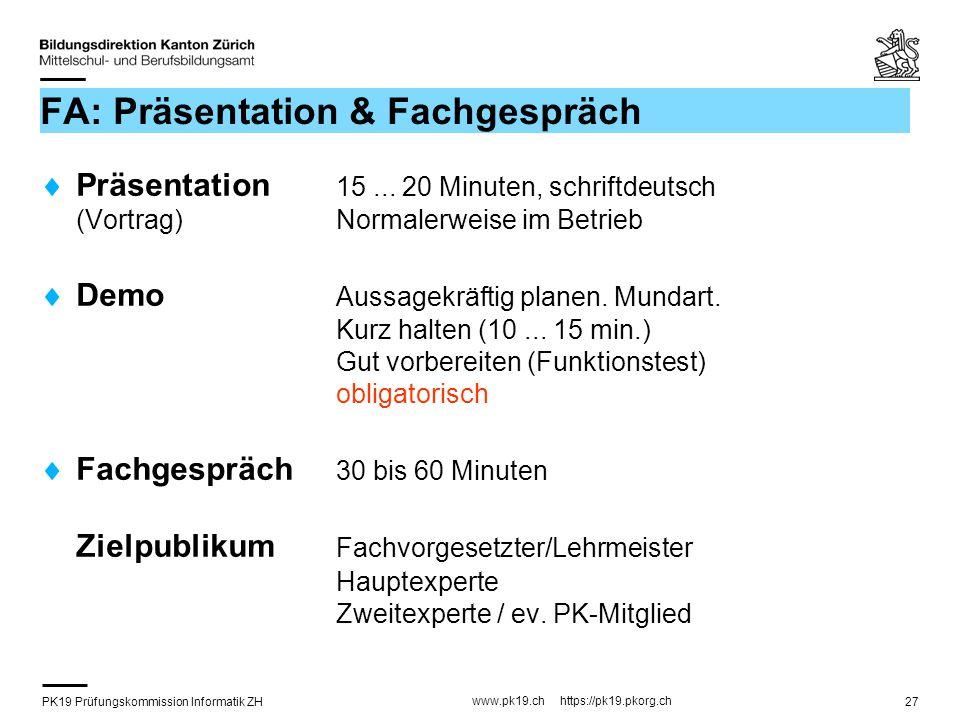 PK19 Prüfungskommission Informatik ZH www.pk19.ch https://pk19.pkorg.ch 27 FA: Präsentation & Fachgespräch Präsentation 15... 20 Minuten, schriftdeuts