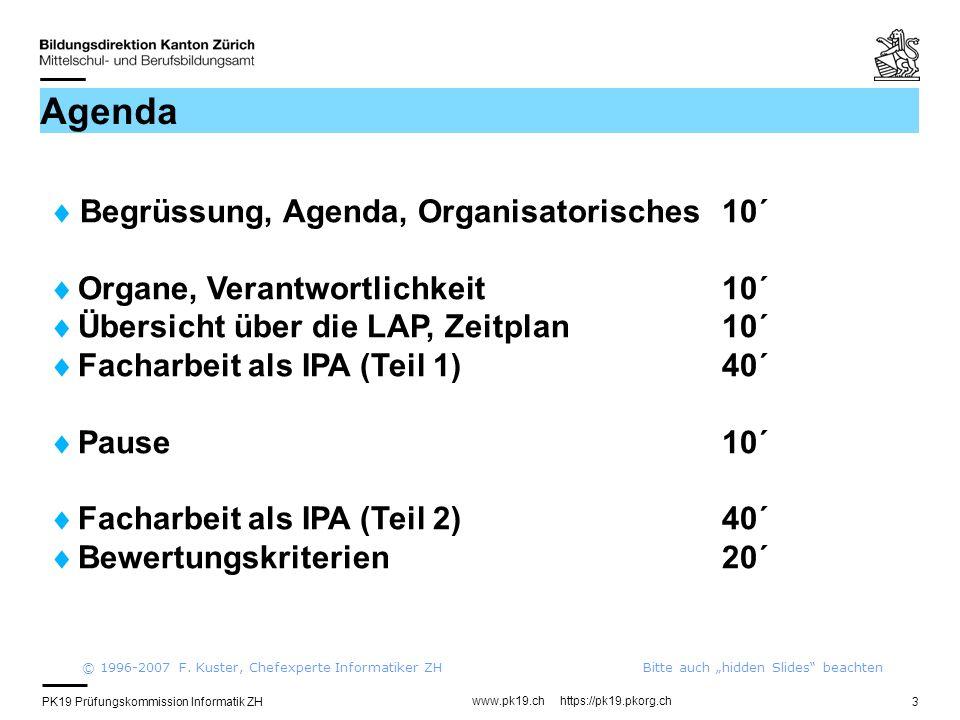 PK19 Prüfungskommission Informatik ZH www.pk19.ch https://pk19.pkorg.ch 3 Agenda Begrüssung, Agenda, Organisatorisches10´ Organe, Verantwortlichkeit10
