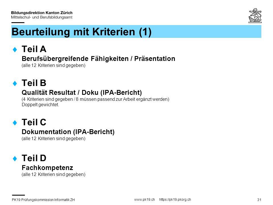 PK19 Prüfungskommission Informatik ZH www.pk19.ch https://pk19.pkorg.ch 31 Beurteilung mit Kriterien (1) Teil A Berufsübergreifende Fähigkeiten / Präs