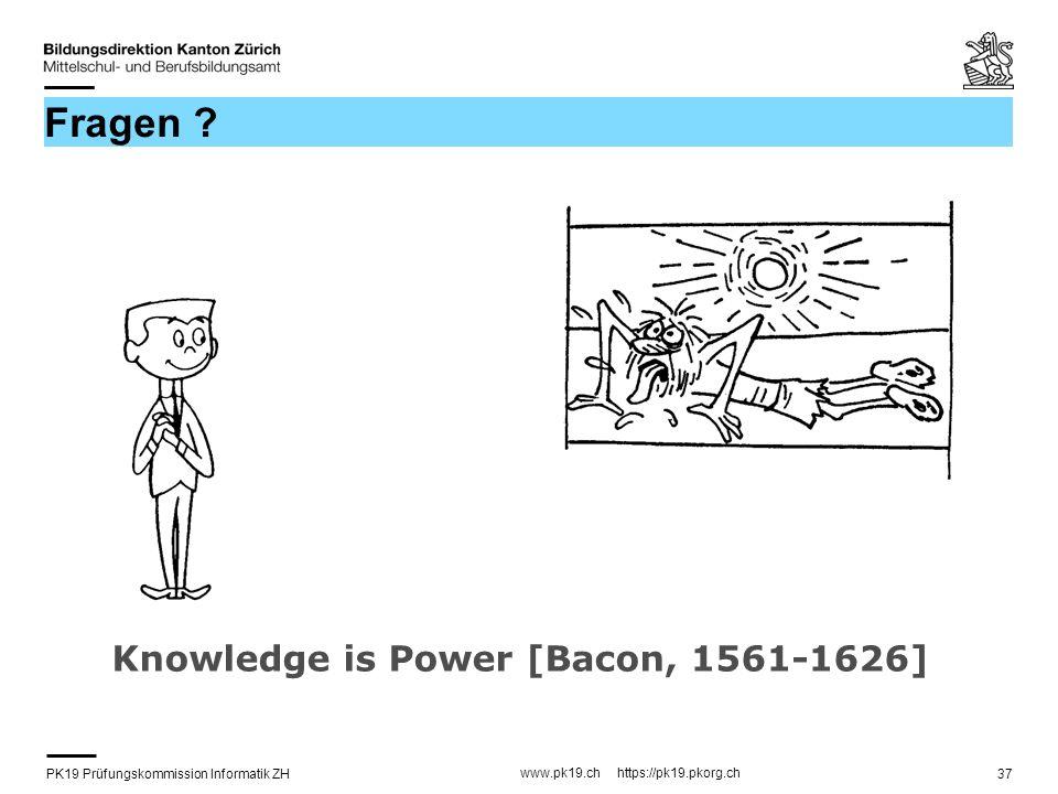 PK19 Prüfungskommission Informatik ZH www.pk19.ch https://pk19.pkorg.ch 37 Fragen ? Knowledge is Power [Bacon, 1561-1626]