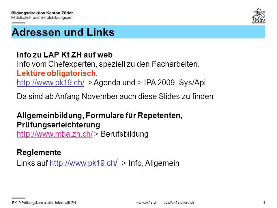 PK19 Prüfungskommission Informatik ZH www.pk19.ch https://pk19.pkorg.ch 4 Adressen und Links Info zu LAP Kt ZH auf web Info vom Chefexperten, speziell