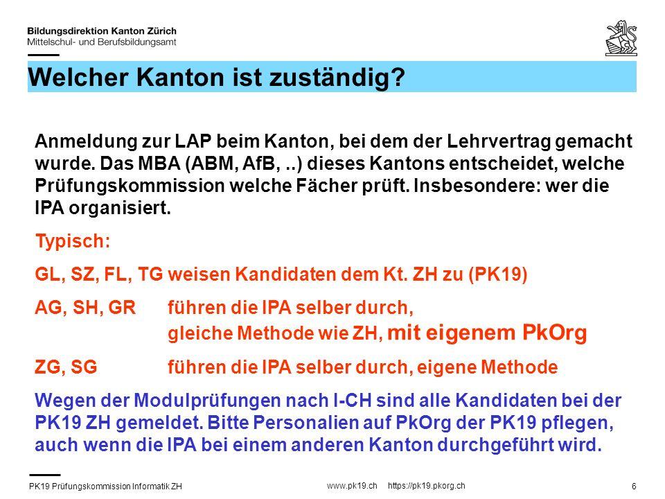 PK19 Prüfungskommission Informatik ZH www.pk19.ch https://pk19.pkorg.ch 6 Welcher Kanton ist zuständig? Anmeldung zur LAP beim Kanton, bei dem der Leh