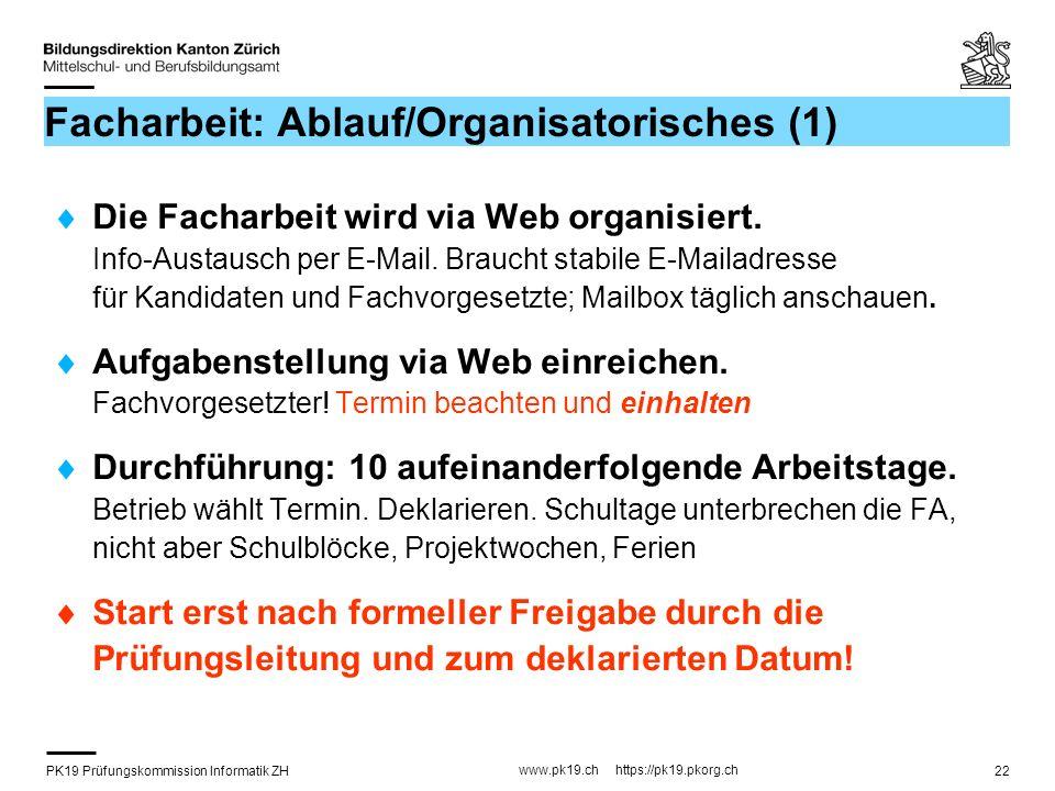 PK19 Prüfungskommission Informatik ZH www.pk19.ch https://pk19.pkorg.ch 22 Facharbeit: Ablauf/Organisatorisches (1) Die Facharbeit wird via Web organisiert.