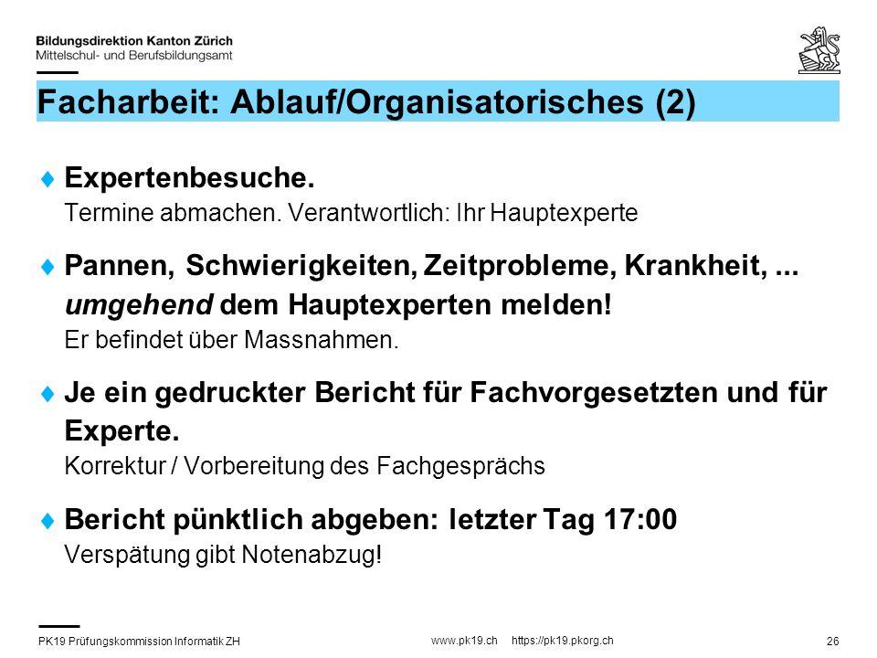 PK19 Prüfungskommission Informatik ZH www.pk19.ch https://pk19.pkorg.ch 26 Facharbeit: Ablauf/Organisatorisches (2) Expertenbesuche.