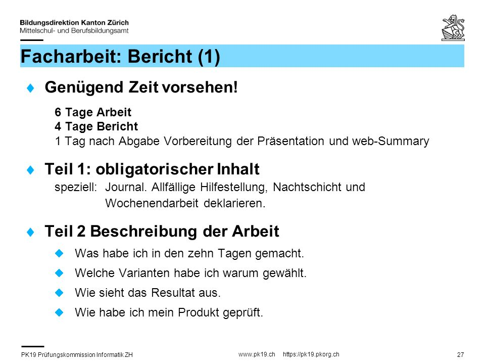 PK19 Prüfungskommission Informatik ZH www.pk19.ch https://pk19.pkorg.ch 27 Facharbeit: Bericht (1) Genügend Zeit vorsehen.