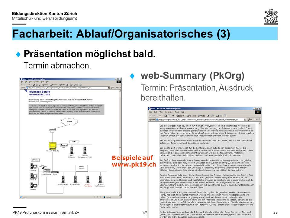 PK19 Prüfungskommission Informatik ZH www.pk19.ch https://pk19.pkorg.ch 29 Facharbeit: Ablauf/Organisatorisches (3) Präsentation möglichst bald.