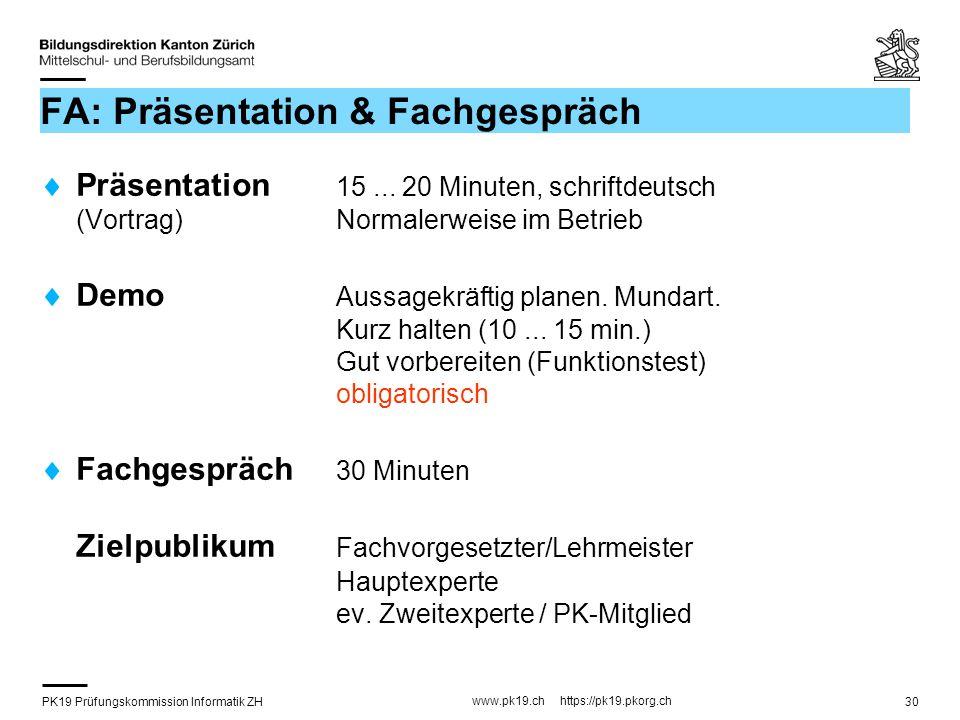 PK19 Prüfungskommission Informatik ZH www.pk19.ch https://pk19.pkorg.ch 30 FA: Präsentation & Fachgespräch Präsentation 15...