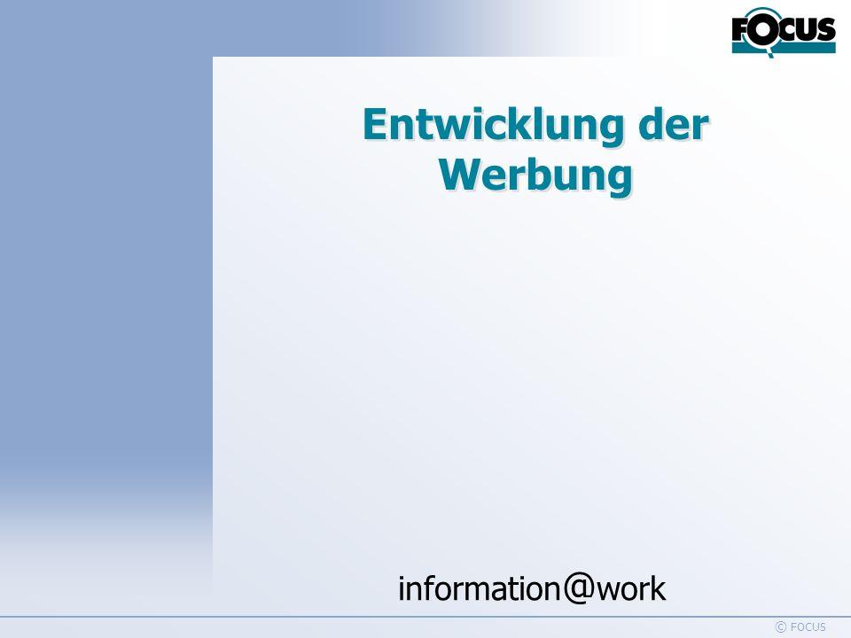 information @ work © FOCUS Entwicklung der Werbung