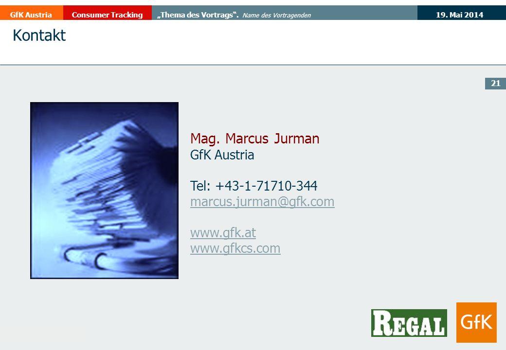 19. Mai 2014GfK AustriaConsumer TrackingRanking Käuferreichweite 21 Mag. Marcus Jurman GfK Austria Tel: +43-1-71710-344 marcus.jurman@gfk.com www.gfk.