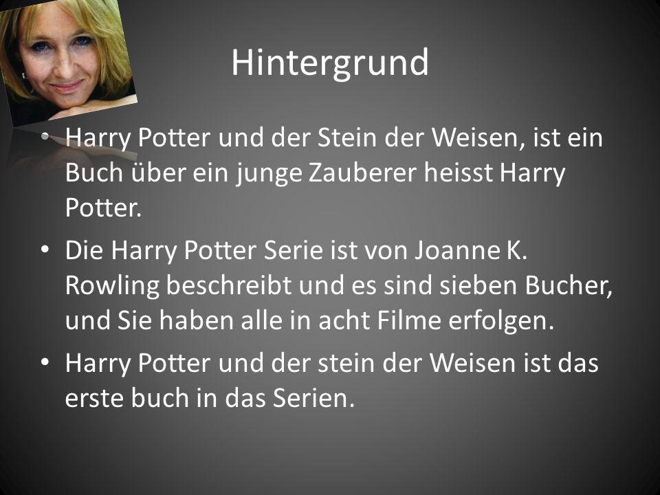 Hintergrund Harry Potter und der Stein der Weisen, ist ein Buch über ein junge Zauberer heisst Harry Potter. Die Harry Potter Serie ist von Joanne K.