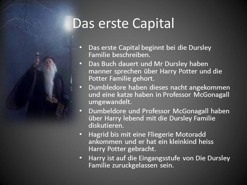 Das erste Capital Das erste Capital beginnt bei die Dursley Familie beschreiben. Das Buch dauert und Mr Dursley haben manner sprechen über Harry Potte