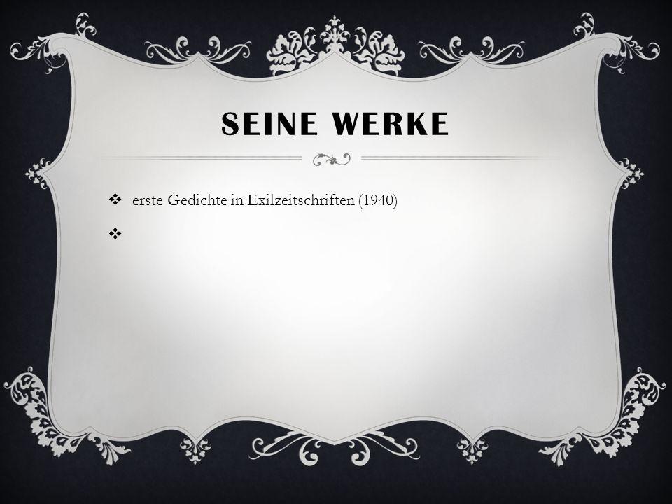 SEINE WERKE erste Gedichte in Exilzeitschriften (1940)