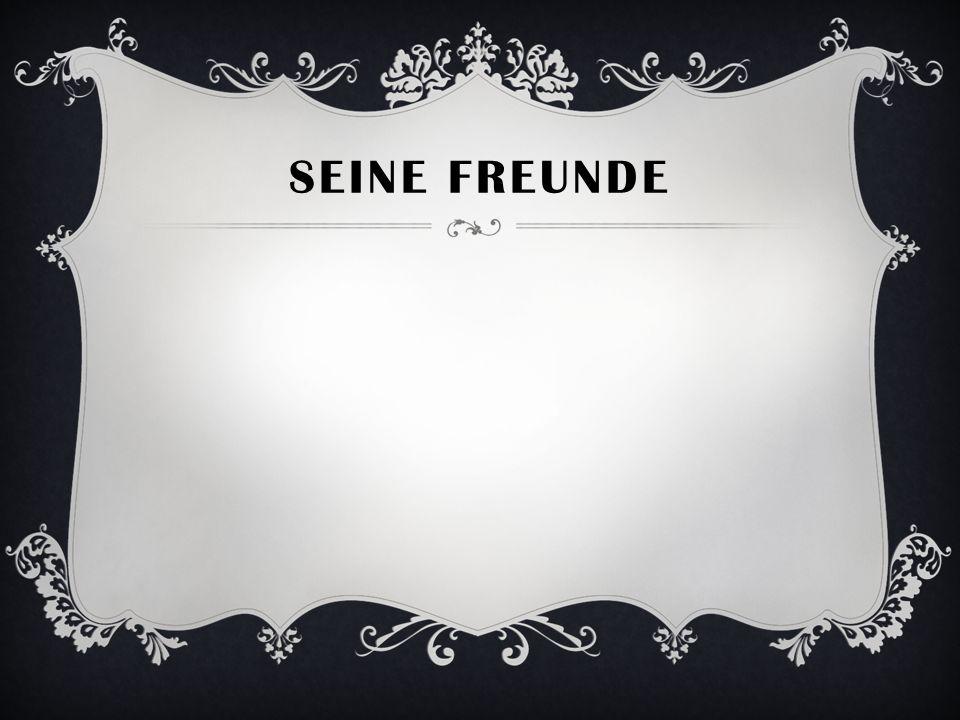 SEINE FREUNDE