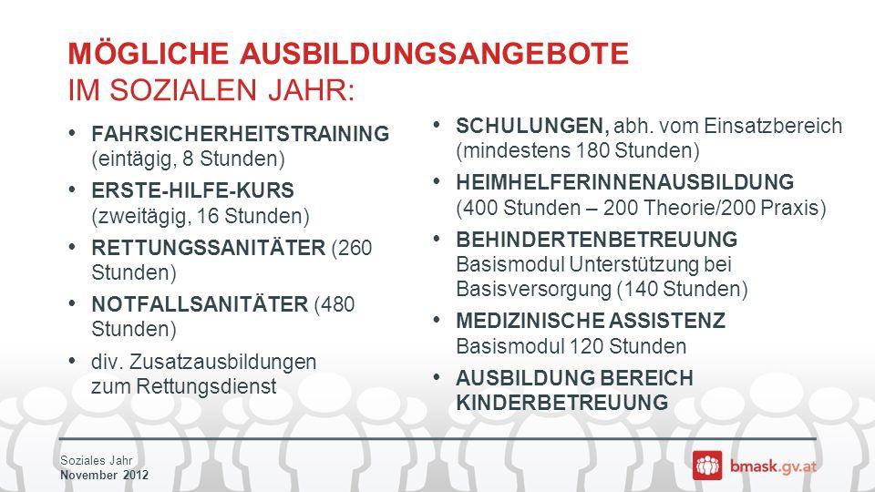 Soziales Jahr November 2012 MÖGLICHE AUSBILDUNGSANGEBOTE IM SOZIALEN JAHR: FAHRSICHERHEITSTRAINING (eintägig, 8 Stunden) ERSTE-HILFE-KURS (zweitägig, 16 Stunden) RETTUNGSSANITÄTER (260 Stunden) NOTFALLSANITÄTER (480 Stunden) div.