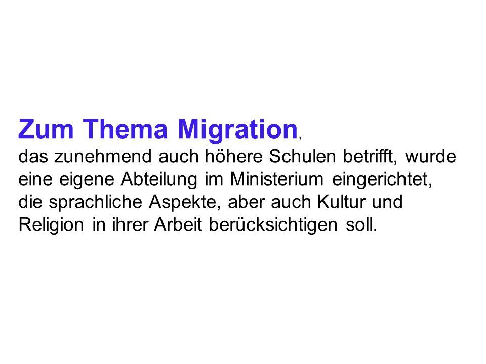 Zum Thema Migration, das zunehmend auch höhere Schulen betrifft, wurde eine eigene Abteilung im Ministerium eingerichtet, die sprachliche Aspekte, abe