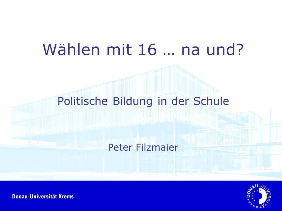 Wählen mit 16 … na und? Politische Bildung in der Schule Peter Filzmaier