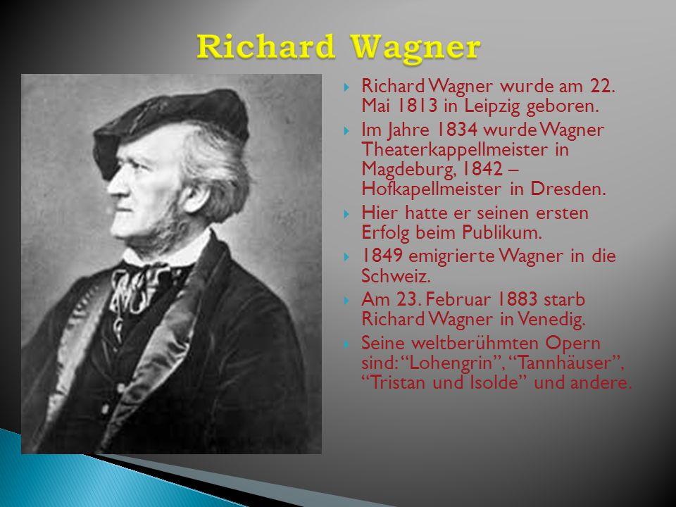Richard Wagner wurde am 22. Mai 1813 in Leipzig geboren. Im Jahre 1834 wurde Wagner Theaterkappellmeister in Magdeburg, 1842 – Hofkapellmeister in Dre