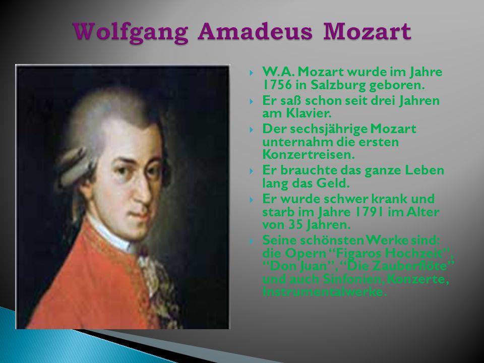 W. A. Mozart wurde im Jahre 1756 in Salzburg geboren. Er saß schon seit drei Jahren am Klavier. Der sechsjährige Mozart unternahm die ersten Konzertre