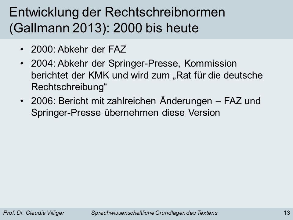 Prof. Dr. Claudia VilligerSprachwissenschaftliche Grundlagen des Textens13 Entwicklung der Rechtschreibnormen (Gallmann 2013): 2000 bis heute 2000: Ab
