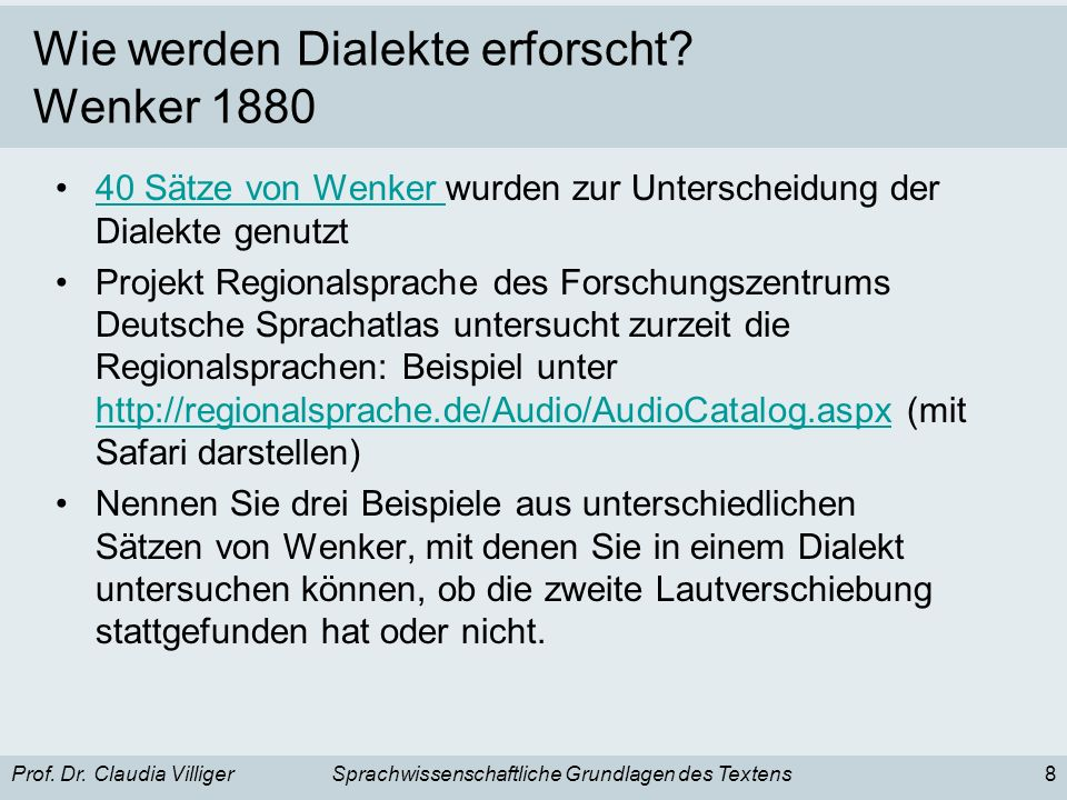 Prof. Dr. Claudia VilligerSprachwissenschaftliche Grundlagen des Textens8 Wie werden Dialekte erforscht? Wenker 1880 40 Sätze von Wenker wurden zur Un