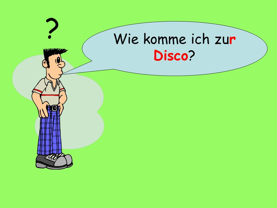 If an ADULT (STRANGER) asks you for directions, always answer like this: Gehen Sie…(go) Nehmen Sie…(take)