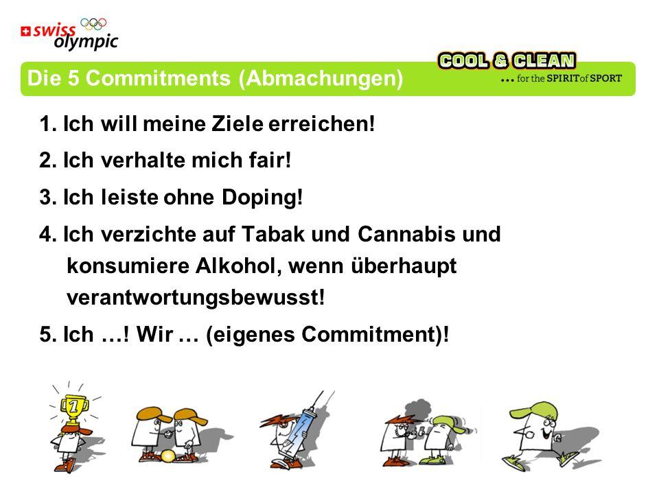 Die 5 Commitments (Abmachungen) 1. Ich will meine Ziele erreichen! 2. Ich verhalte mich fair! 3. Ich leiste ohne Doping! 4. Ich verzichte auf Tabak un