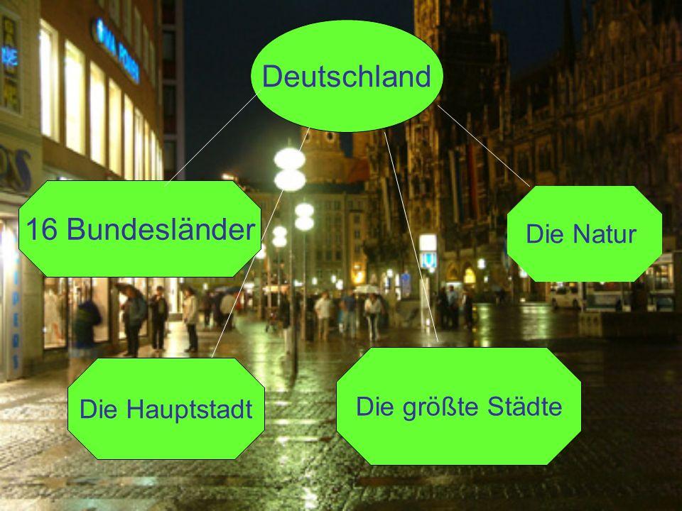 Deutschland 16 Bundesländer Die Hauptstadt Die größte Städte Die Natur