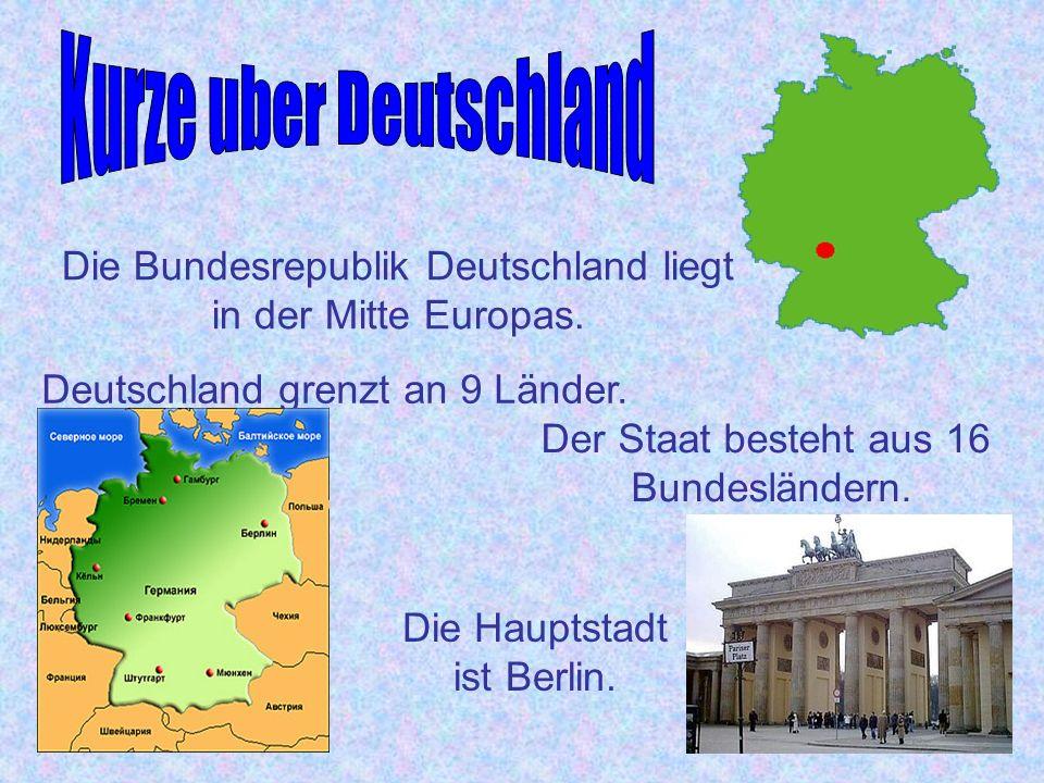 Die Bundesrepublik Deutschland liegt in der Mitte Europas. Der Staat besteht aus 16 Bundesländern. Deutschland grenzt an 9 Länder. Die Hauptstadt ist