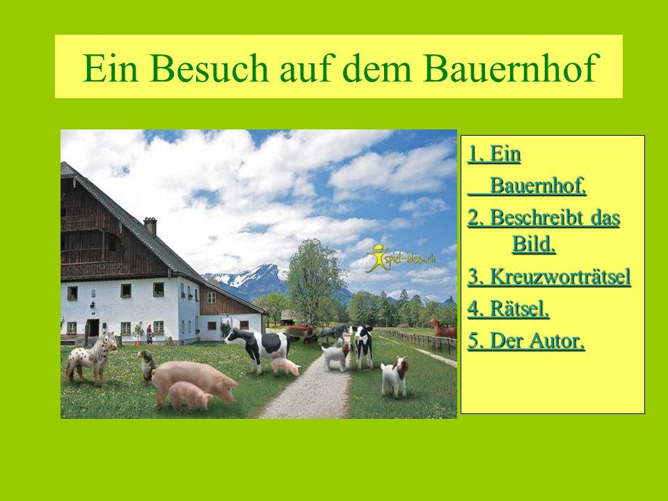 Ein Besuch auf dem Bauernhof 1. Ein 1. Ein Bauernhof. Bauernhof. 2. Beschreibt das Bild. 2. Beschreibt das Bild. 3. Kreuzworträtsel 3. Kreuzworträtsel