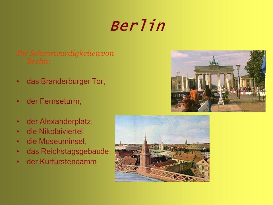 Berlin Die Sehenrwurdigkeiten von Berlin: das Branderburger Tor; der Fernseturm; der Alexanderplatz; die Nikolaiviertel; die Museuminsel; das Reichstagsgebaude; der Kurfurstendamm.