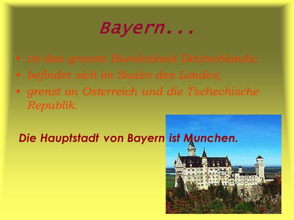 Bayern... ist das grosste Bundesland Deutschlands; befindet sich im Suden des Landes; grenzt an Osterreich und die Tschechische Republik. Die Hauptsta